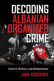 Decoding Albanian Organized Crime: Culture, Politics and Globalization book cover