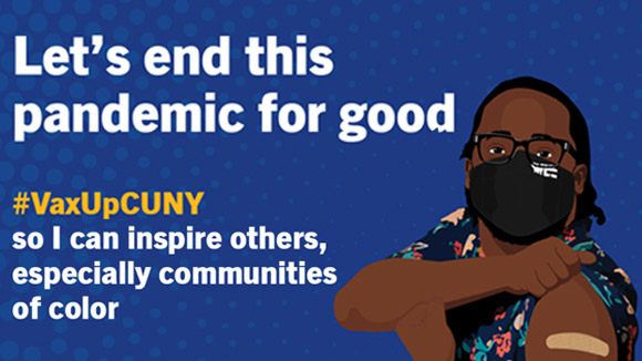 Vax Up CUNY. Let's end this pandemic for good.