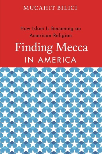 Finding Mecca in America: How Islam Is Becoming an American Religion